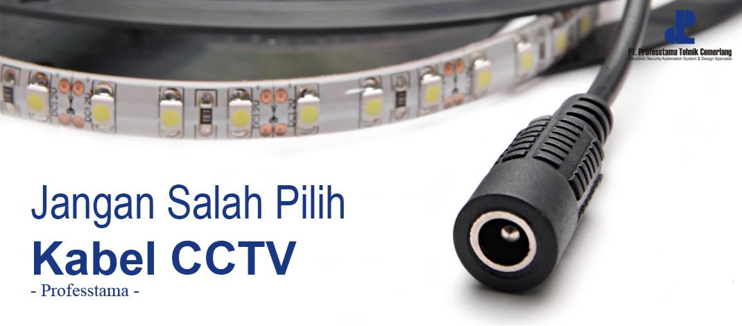 Jangan Salah Pilih Kabel CCTV